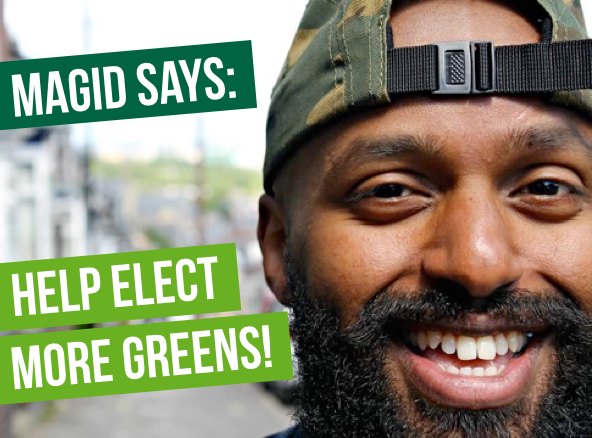 Magid Magid says: Help elect more Greens!